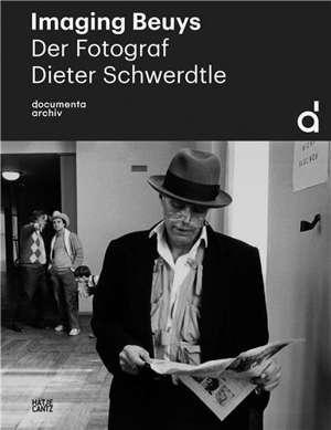 Imaging Beuys. The Photographer Dieter Schwerdtle (1952-2009) (German edition) /allemand
