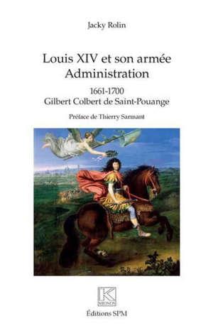 Louis XIV et son armée : administration : 1661-1700, Gilbert Colbert de Saint-Pouange