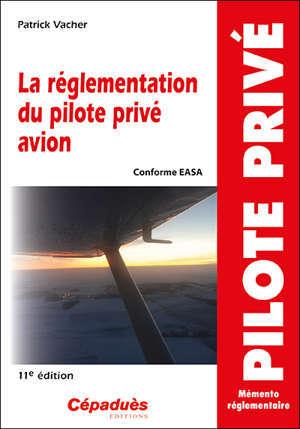 La réglementation du pilote privé avion : conforme EASA : mémento réglementaire
