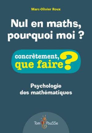 Nul en maths, pourquoi moi ? : psychologie des mathématiques