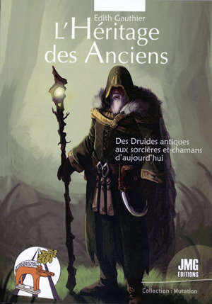 L'héritage des anciens : des druides antiques aux sorcières et chamans d'aujourd'hui