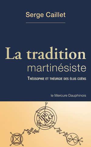 La tradition martinésiste : théosophie et théurgie des élus coëns