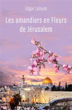Les amandiers en fleurs de Jérusalem