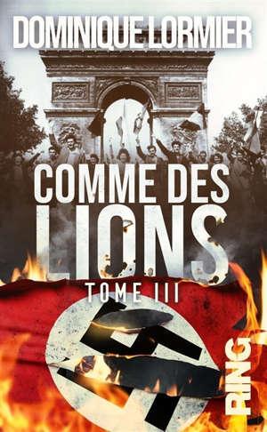 Comme des lions. Vol. 3. Victoire aux sommets : ces Français qui ont gagné la guerre en 1944-1945