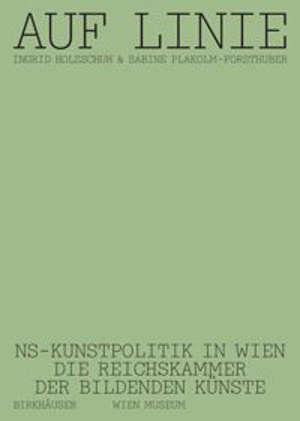 Auf Linie : NS-Kunstpolitik in Wien. Die Reichskammer der bildenden Künste
