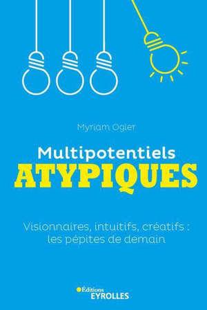 Multipotentiels atypiques : visionnaires, intuitifs, créatifs : les pépites de demain