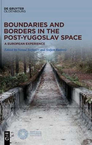 Boundaries and Borders in the Post-Yugoslav Space : A European Experience