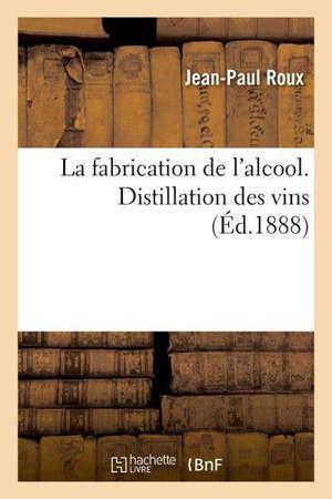 La fabrication de l'alcool. Distillation des vins