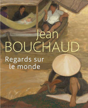 Jean Bouchaud : regards sur le monde : exposition, Boulogne-Billancourt, Musée des années trente, du 1er octobre 2021 au 9 janvier 2022