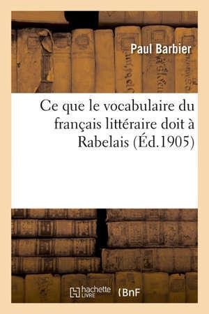 Ce que le vocabulaire du français littéraire doit à Rabelais