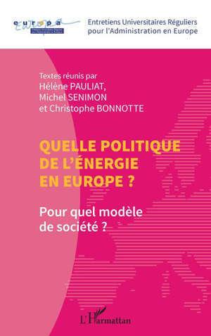 Quelle politique de l'énergie en Europe ? : pour quel modèle de société ?