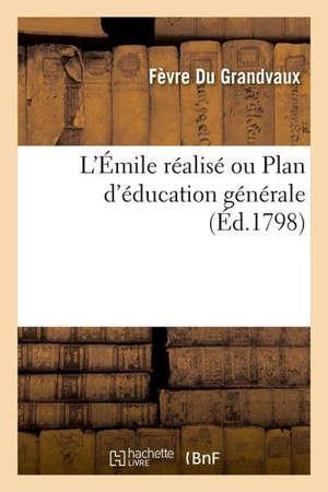 L'Émile réalisé ou Plan d'éducation générale