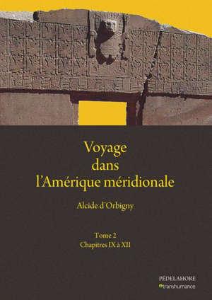 Voyage dans l'Amérique méridionale (2) Chapitres IX à XII