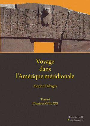 Voyage dans l'Amérique méridionale (4) Chapitres XVII à XXI