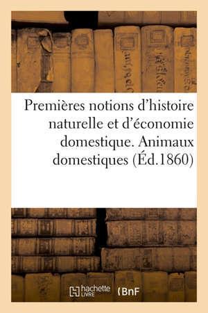 Premières notions d'histoire naturelle et d'économie domestique autographiées pour exercer à la lecture des manuscrits. Animaux domestiques
