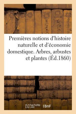 Premières notions d'histoire naturelle et d'économie domestique autographiées pour exercer à la lecture des manuscrits. Arbres, arbustes et plantes