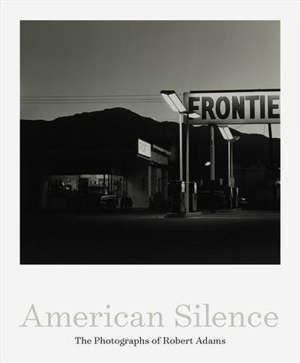 American Silence The Photographs of Robert Adams /anglais