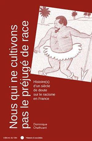 Nous qui ne cultivons pas le préjugé de race : histoire(s) d'un siècle de doute sur le racisme en France