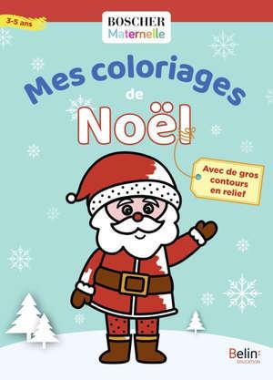 Mes coloriages de Noël : avec des contours en relief : 3-5 ans