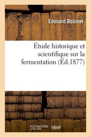 Étude historique et scientifique sur la fermentation