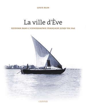 La ville d'Eve : Djeddah dans l'iconographie française jusqu'en 1940