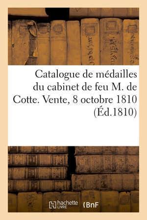 Catalogue de médailles antiques et modernes du cabinet de feu M. de Cotte ancien directeur de la Monnaie des Médailles de France. Vente, 8 octobre 1810