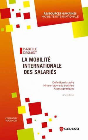 La mobilité internationale des salariés : définition du cadre, mise en oeuvre du transfert, aspects pratiques