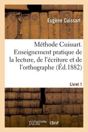 Méthode Cuissart. Livret 1 Enseignement pratique et simultané de la lecture, de l'écriture et de l'orthographe
