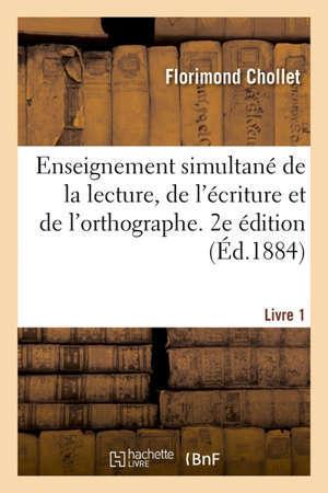 Enseignement simultané de la lecture, de l'écriture et de l'orthographe. 2e édition Livre 1. Méthode des écoles enfantines