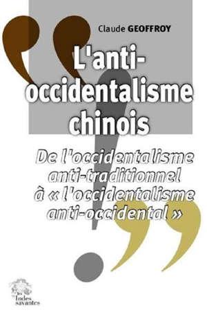 L'anti-occidentalisme chinois : de l'occidentalisme anti-traditionnel à l'occidentalisme anti-occidental