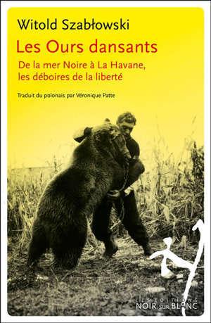 Les ours dansants : de la mer Noire à La Havane, les déboires de la liberté