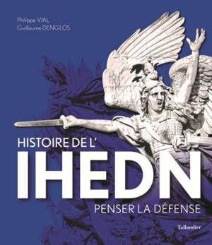 Histoire de l'IHEDN : penser la défense