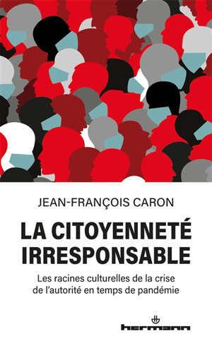 La citoyenneté irresponsable : les racines culturelles de la crise de l'autorité en temps de pandémie