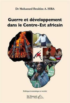 Guerre et développement dans le centre-est africain : politique économique et sociale
