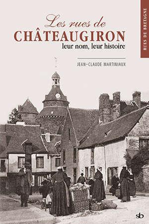 Les rues de Châteaugiron : leur nom, leur histoire