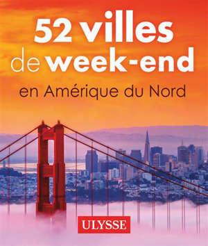 52 villes de week-end en Amérique du Nord
