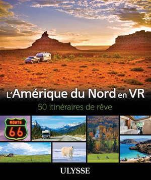 L'Amérique du Nord en VR : 50 Itinéraires de rêve