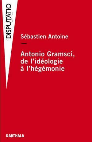 Antonio Gramsci : de l'idéologie à l'hégémonie