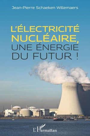 L'électricité nucléaire, une énergie du futur !