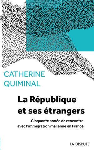 La République et ses étrangers : cinquante années de rencontre avec l'immigration malienne en France