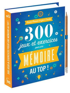 300 jeux et exercices pour une mémoire au top !