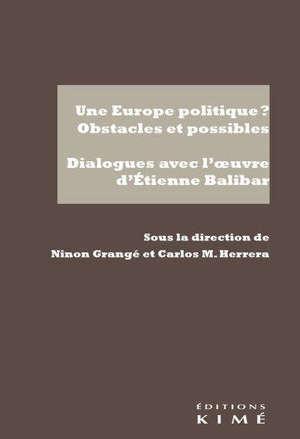 Une Europe politique ? : obstacles et possibles : dialogues avec l'oeuvre d'Etienne Balibar