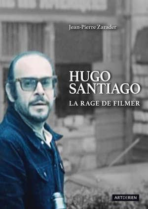 Hugo Santiago La rage de filmer