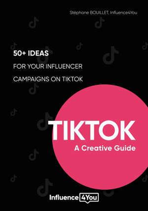TikTok: A Creative Guide 50+ ideas for your influencer campaigns on TikTok