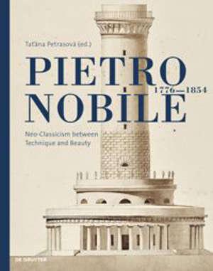 Pietro Nobile (1776–1854) : Neoclassicism between Technique and Beauty