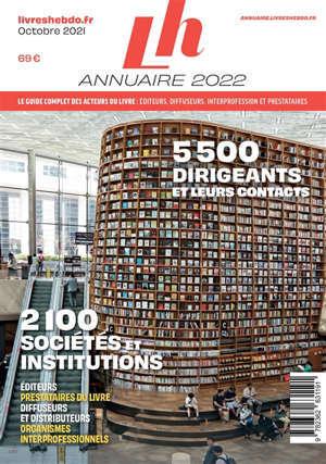 Annuaire 2022 : le guide complet des acteurs du livre : éditeurs, diffuseurs, interprofession et prestataires