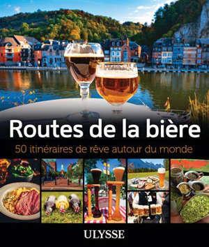 Routes de la bière : 50 itinéraires de rêve autour du monde