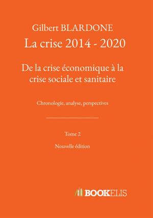 La crise 2014 - 2020  De la crise économique à la crise sociale et sanitaire