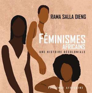 FEMINISMES AFRICAINS UNE HISTOIRE DECOLONIALE