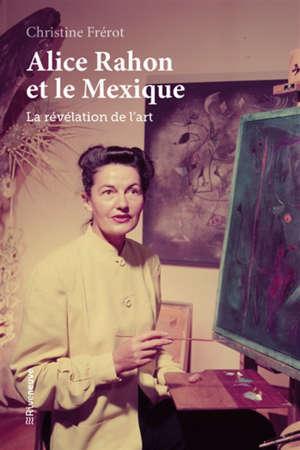 Alice Rahon et le Mexique : la révélation de l'art